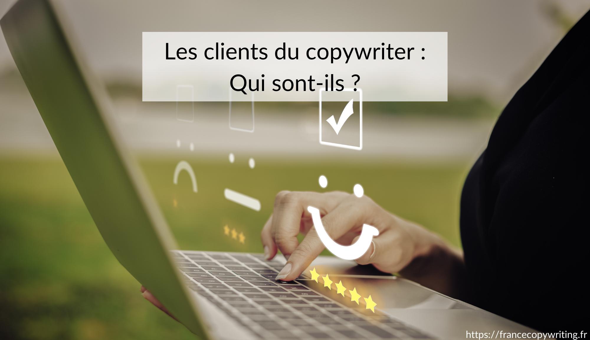 Les clients du copywriter : Qui sont-ils ?