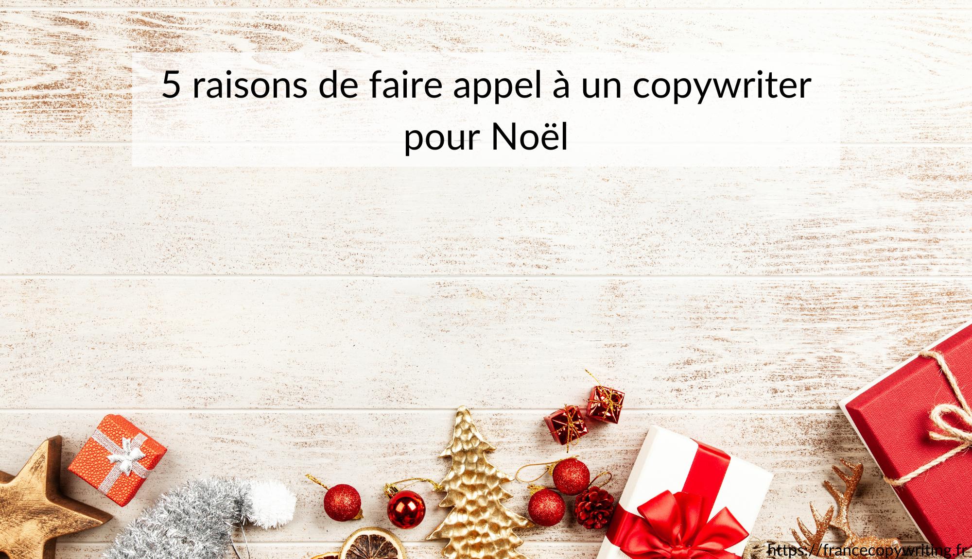 5 raisons de faire appel à un copywriter pour Noël