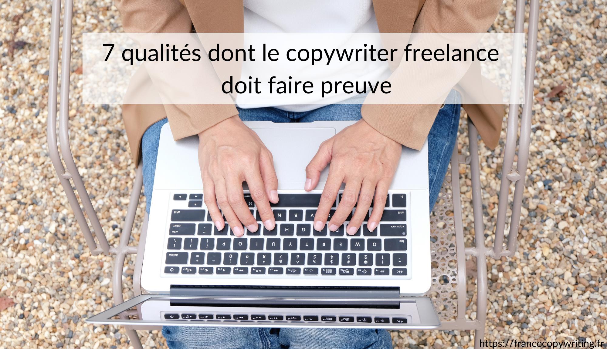 7 qualités dont le copywriter freelance  doit faire preuve